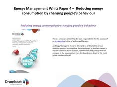 Energy Management White Paper 4 – Reducing energy consumption by changing people's behaviour by Drumbeat Energy via Slideshare
