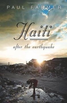 Haiti After the Earthquake by Paul Farmer, http://www.amazon.com/dp/1586489739/ref=cm_sw_r_pi_dp_URL3pb16M6YC8