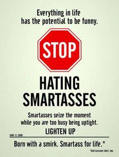 As I have told my mother in the past, would you prefer your children to be dumb asses were smart asses.