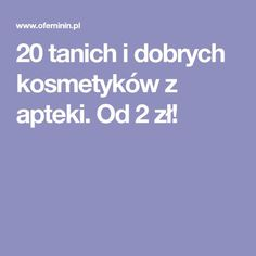 20 tanich i dobrych kosmetyków z apteki. Od 2 zł! Life Hacks, Health Fitness, Hair Beauty, Skin Care, How To Make, Clever, Sport, Lifestyle, Makeup
