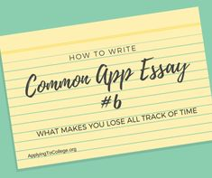 How To Write Common Application Essay 6 What Makes You Lose Track Of Time College