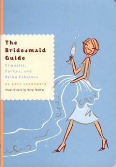 The bridesmaid guide : etiquette, parties, and being fabulous / By Kate Chynoweth ; illustrations by Neryl Walker - click here to reserve a copy from Prospect Library
