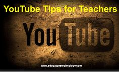 30 Tips to Leverage The Power of YouTube in Your Teaching ~ Educational Technology and Mobile Learning