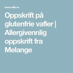 Oppskrift på glutenfrie vafler | Allergivennlig oppskrift fra Melange