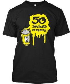 50 Shakes Of Spray   Teespring Check out our limited edition Tee & Hoodie! Created by AdvectionWear for 14 days only!