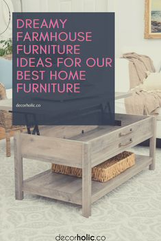 Dreamy Farmhouse Furniture Ideas for Our Best Home Furniture - decorholic.co
