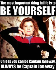 The most important thing in life is to BE YOURSELF Unless you can be Captain Janeway. ALWAYS be Captain Janeway. Star Trek Voyager is the weakest of the 3 great ST series (TNG, . Star Trek 2009, Star Trek Voyager, Spock, Deep Space Nine, Dc Comics, Captain Janeway, Kate Mulgrew, Star Trek Universe, Marvel Universe