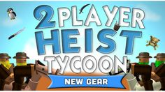 Two Player Heist Tycoon - Roblox