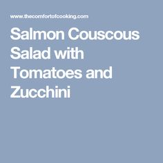 Salmon Couscous Salad with Tomatoes and Zucchini