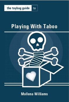 The Toybag Guide to Playing With Taboo (Toybag Guides) by Mollena Williams
