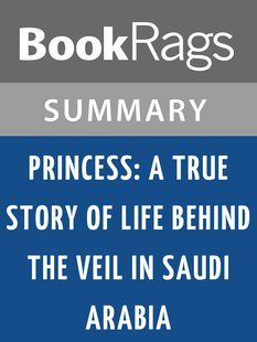 Princess: A True Story of Life Behind the Veil in Saudi Arabia by Jean P. Sasson , Summary & Study Guide