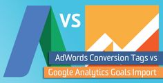 Differences Between AdWords Conversion Tags & Google Analytics Goals Import