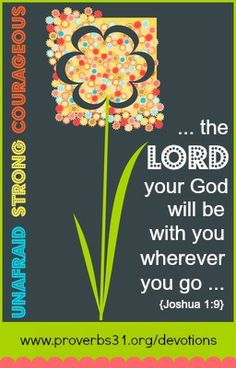 "Proverbs 31 Ministries Encouragement for Today Devotion: ""The LORD your God will be with you wherever you go."" Joshua 1:9"