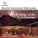 Ralph Vaughan Williams: Folk Songs of the Four Seasons [CD]