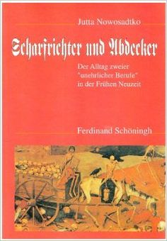 "Scharfrichter und Abdecker: Der Alltag zweier ""unehrlicher Berufe"" in der Fruhen Neuzeit (German Edition) (German) Hardcover  – 1994   by Jutta Nowosadtko"