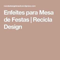 Enfeites para Mesa de Festas | Recicla Design