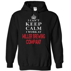 I CANT KEEP CALM! I WORK AT MILLER BREWING COMPANY - #maxi tee #tshirt projects. TAKE IT => https://www.sunfrog.com/LifeStyle/I-CANT-KEEP-CALM-I-WORK-AT-MILLER-BREWING-COMPANY-Black-Hoodie.html?68278