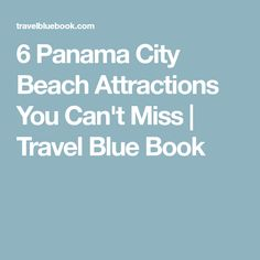 6 Panama City Beach Attractions You Can't Miss   Travel Blue Book