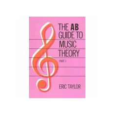 A B Guide to Music Theory Part 1. Music Theory by Eric Taylor, suitable for Grades 1 - 5. $24.95