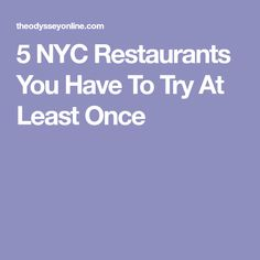 5 NYC Restaurants You Have To Try At Least Once