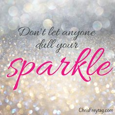 Don't let anyone dull your sparkle xx