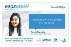 """""""Being CREATIVE is not a Hobby, It's a way of LIFE."""" - Sayali Mandale, Employee Engagement Evangelist, #Proud #ESDSian #ThoughtLeader ESDS - Fully Managed Datacenter & #CloudSolutions Company"""
