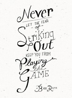 never let the fear of striking out keep you from playing the game - Buscar con Google
