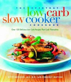Precision Series The Everyday Low-Carb Slow Cooker Cookbook: Over 120 Delicious Low-Carb Recipies That Cook Themselves