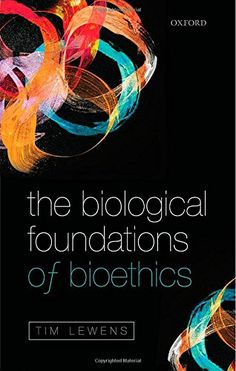 Amazon.com: The Biological Foundations of Bioethics (9780198712657): Tim Lewens: Books