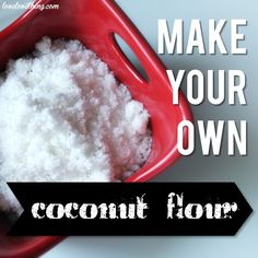 Homemade coconut flour tutorial. So inexpensive and easy!
