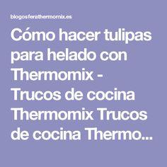 Cómo hacer tulipas para helado con Thermomix - Trucos de cocina Thermomix Trucos de cocina Thermomix