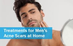 Best Homemade Men's Acne Scars Treatment and Methods