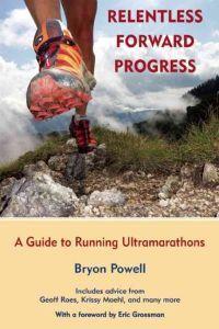 Relentless Forward Progress - A Guide To Running Ultramarathons