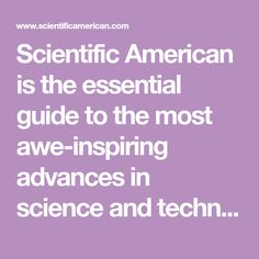 Scientific American is the essential guide to the most awe-inspiring advances in science and technology, explaining how they change our understanding of the world and shape our lives.