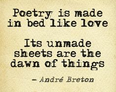 """""""Poetry is made in bed like love. Its unmade sheets are the dawn of things""""…"""