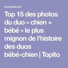 Top 15 des photos du duo «chien + bébé» le plus mignon de l'histoire des duos bébé-chien | Topito