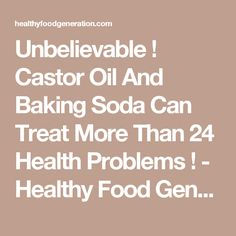 Unbelievable ! Castor Oil And Baking Soda Can Treat More Than 24 Health Problems ! - Healthy Food Generation