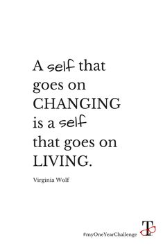 A self that goes on changing is a self that goes on living. Virginia Wolf  Are you working on your goals and changing? #myOneYearChallenge #change #virginiawolf #ldsblogger #goals #weightlossjourney