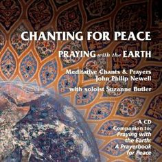 Chanting for Peace : Praying With the Earth - Meditative Chants & Prayers by John Philip Newell with soloist Suzanne Butler