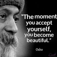 The moment you accept yourself, you become beautiful - Osho. Self acceptance and wisdom Osho, Nature Quotes, Spiritual Quotes, Spiritual Messages, Spiritual Awakening, Mantra, Positive Thoughts, Positive Quotes, Quotes To Live By