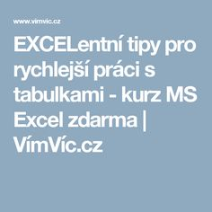 EXCELentní tipy pro rychlejší práci s tabulkami - kurz MS Excel zdarma | VímVíc.cz