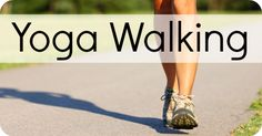 Yoga Walking ~ http://healthpositiveinfo.com/yoga-walking.html