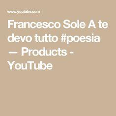 Francesco Sole   A te devo tutto  #poesia   — Products - YouTube
