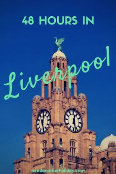 Get to Know Liverpool in 48 Hours
