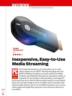 The $35 Google Chromecast is the least expensive way to access online services on your HDTV if you can't do so already, even if more functional, pricier options are available. Read our full 4-star review in the September issue of PC Magazine.
