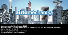Automechanika Middle east 2013 Middle East's Leading International Trade Fair for the Automotive Industry  두바이 자동차부품 박람회