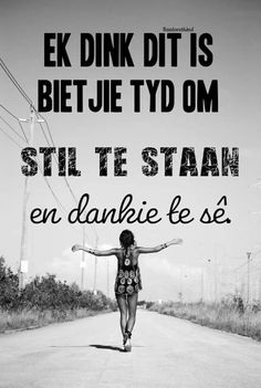 afrikaans; tyd om dankie te sê Happy Quotes, Positive Quotes, Me Quotes, Qoutes, Inspiring Quotes About Life, Inspirational Quotes, Motivational, Baie Dankie, Mom Prayers