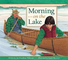 Picture book. Morning on the Lake by Jan Bourdeau Waboose, illustrated by Karen Reczuch