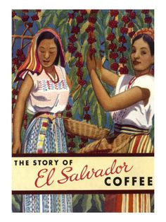 El Salvadorian Coffee - some of the best that I have tasted. Need this poster for my kitchen!