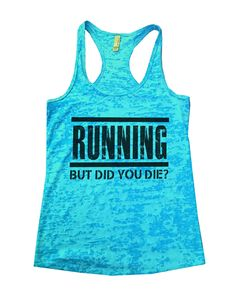 """Running But Did You Die?""í«ÌÎ_Great quality burnout tank top, our burnouts are the HIGHEST quality workout tanks on the market.í«ÌÎ_ Super lightweight around 3.3 ounces and very soft. They are all at"